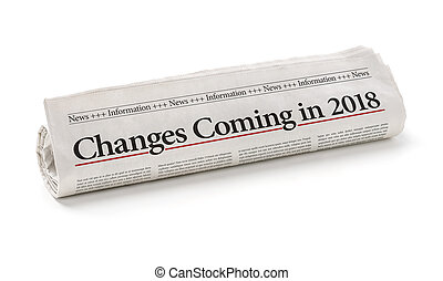 Rolled newspaper with the headline Changes coming in 2018