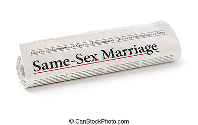 Rolled newspaper with the headline Same-Sex Marriage