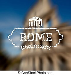 Rome Italy label on blurred colloseum background. Travel concept