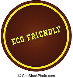 Round, brown and yellow, ECO FRIENDLY stamp on white background.