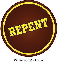 Round, brown and yellow, REPENT stamp on white background.
