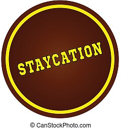Round, brown and yellow, STAYCATION stamp on white background.