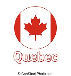 Round button Icon of national flag of Canada with red maple leaf on the white background and lettering of city name Quebec. Inscription for logo, banner, t-shirt print. Vector illustration.