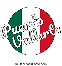 Round button Icon of national flag of Mexico with green, white and red colors and inscription of city name Puerto Vallarta for logo, banner, t-shirt print. Vector illustration.