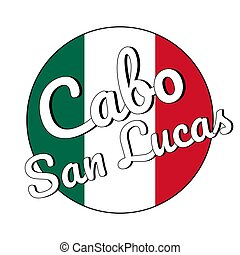 Round button Icon of national flag of Mexico with green, white and red colors and inscription of city name Cabo San Lucas for logo, banner, t-shirt print. Vector illustration.