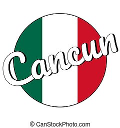 Round button Icon of national flag of Mexico with green, white and red colors and inscription of city name Cancun in modern style. For logo, banner, t-shirt print. Vector EPS10 illustration.