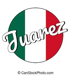 Round button Icon of national flag of Mexico with green, white and red colors and inscription of city name Juarez in modern style. For logo, banner, t-shirt print. Vector EPS10 illustration.