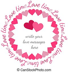 Round frame of pink hearts and the inscription time to love.