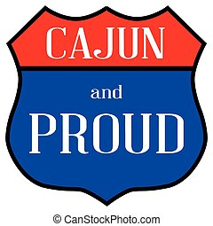 Route style traffic sign with the legend Cajun And Proud