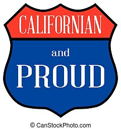 Californian And Proud - Route style traffic sign with the...