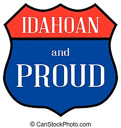 Idahoan And Proud - Route style traffic sign with the legend...