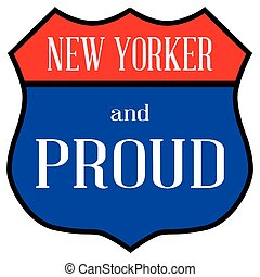 New Yorker And Proud - Route style traffic sign with the...