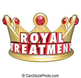 Royal Treatment words in red 3d letters on a gold crown to illustrate VIP special service for best or top customers of a business or company