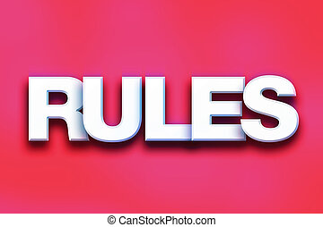 "Rules Concept Colorful Word Art - The word ""Rules"" written..."