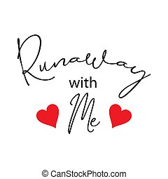 Runaway with me. Hand lettering calligraphy.
