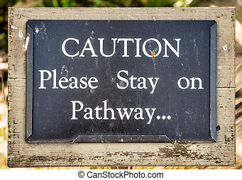 """Coution Please Stay on Pathway.. - Rustic """"Coution Please..."""