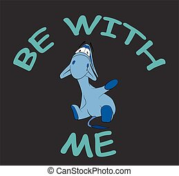 "Sad donkey waving hand with text ""Be With Me"", t-shirt graphics"