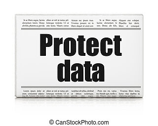 Safety news concept: newspaper headline Protect Data