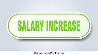 salary increase sign. rounded isolated button. white sticker...