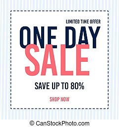 Sale banner template design. One day sale. Up to 80% off. Limited time offer. Shop now. Vector illustration.