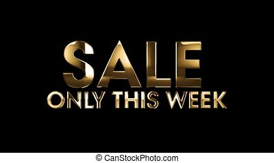 SALE only this week - text animation with gold letters over...