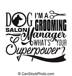 Salon Quote and Saying good for poster. Dog I am a grooming Salon Manager