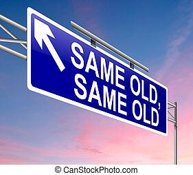 Illustration depicting a sign with a same old, same old concept.