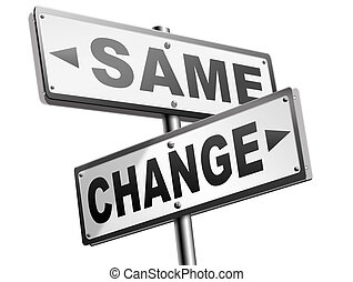 same or change - change same repeat the old or innovate and...
