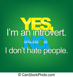 Sarcastic background - Yes, I'm an introvert. No, I don't...