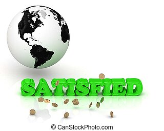 SATISFIED- bright color letters, black and white Earth on a...