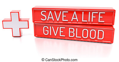 Save a Life, Give Blood - 3d banner, isolated on white backgroun