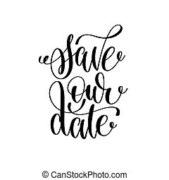 save our date black and white hand ink lettering phrase...