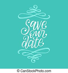 Save Our Date, hand lettering. Vector calligraphic inscription on green background.