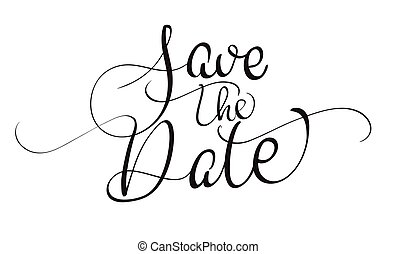 save the date words hand written custom calligraphy isolated on white elegant ornate lettering with swirls and swashes great for wedding invitations