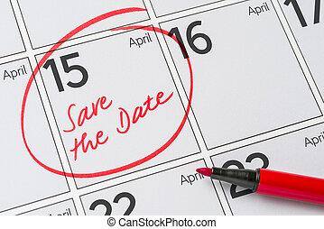 Save the Date written on a calendar - April 15