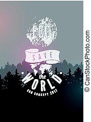 Save The World. Eco concept typographical vintage grunge style poster with fir trees landscape. Retro vector illustration.