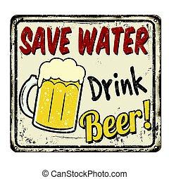 Save Water Drink Beer vintage rusty metal sign - Save water...