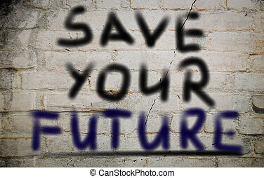 Save Your Future Concept
