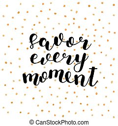 Savor every moment. Vector illustration. - Savor every...
