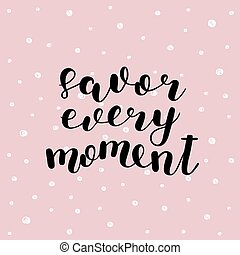 Savor every moment. Vector illustration. - Savor every...