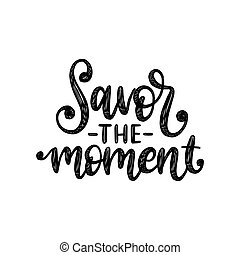 Savor the moment, hand lettering on white background. Vector...