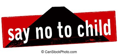 Say no to child - Rubber stamp with text say no to child...
