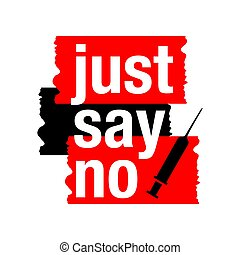 Say no to drugs lettering. No drugs allowed. Drugs icon in prohibition red circle. Just say no isolated vector illustration on white background