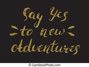 Say yes to new adventures - hand painted ink brush pen calligrap