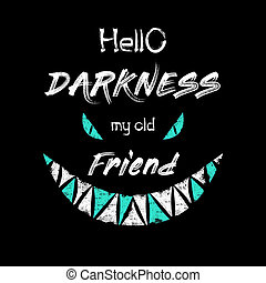 Scary text hello darkness my old friend and monster eyes and teeth minimalistic sketch composition isolated over black background. Creepy, hand drawn typography design, conceptual art for Halloween.