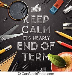 Schools out, end of term - Keep calm it is nearly end of...