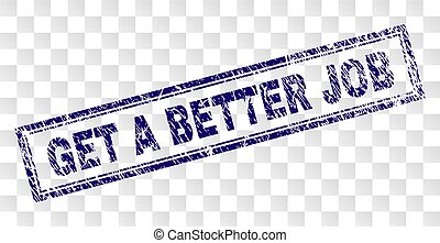 Scratched GET A BETTER JOB Rectangle Stamp - GET A BETTER...