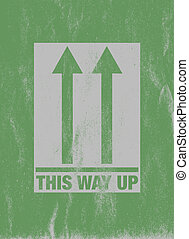 'This way up' sign - Scratched green 'This way up' sign
