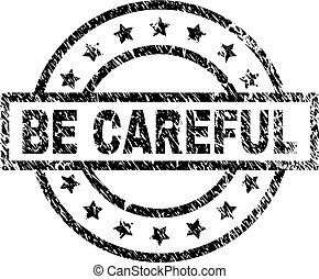 BE CAREFUL stamp seal watermark with distress style. Designed with rectangle, circles and stars. Black vector rubber print of BE CAREFUL tag with retro texture.