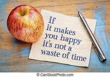 se, aquilo, faz, tu, feliz, aquilo, é, não, um, desperdício, de, tempo